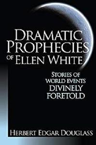 Dramatic Prophecies of Ellen G. White
