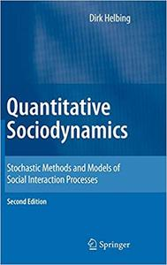 Quantitative Sociodynamics: Stochastic Methods and Models of Social Interaction Processes Ed 2