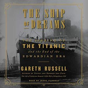 The Ship of Dreams: The Sinking of the Titanic and the End of the Edwardian Era [Audiobook]