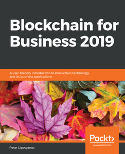 Blockchain for Business 2019 : A User-friendly Introduction to Blockchain Technology and Its Business Applications