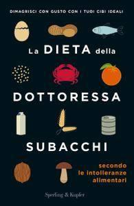 Annalisa Subacchi - La dieta della dottoressa Subacchi secondo le intolleranze alimentari