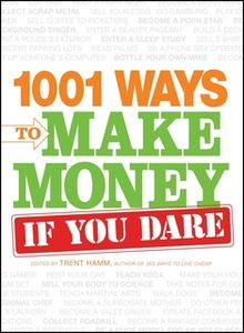 «1001 Ways to Make Money If You Dare» by Trent Hamm