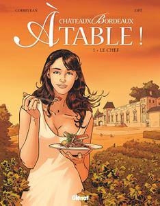 Châteaux Bordeaux À table ! - Tome 1 - Le Chef