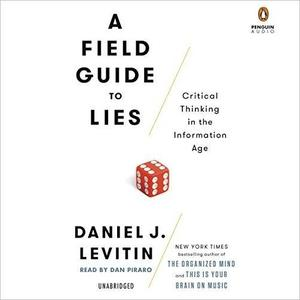 A Field Guide to Lies: Critical Thinking in the Information Age [Audiobook]