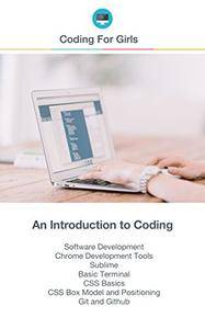 Coding for Girls : Web Development for Beginners!: An introduction to HTML, CSS, Github, Text Editors, Terminal and much more!