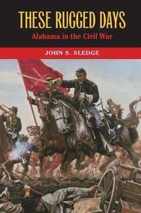 These Rugged Days : Alabama in the Civil War