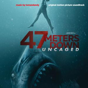 Tomandandy - 47 Meters Down: Uncaged (Original Motion Picture Soundtrack) (2019)