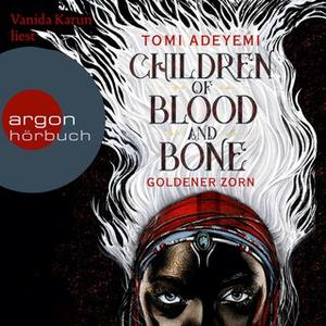 «Children of Blood and Bone: Goldener Zorn» by Tomi Adeyemi