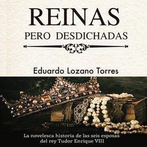 «Reinas pero desdichadas» by Eduardo Lozano Torres