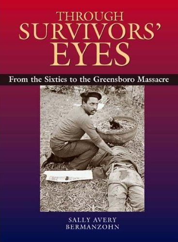 Through Survivors' Eyes: From the Sixties to the Greensboro Massacre