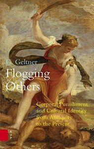 Flogging Others: Corporal Punishment and Cultural Identity from Antiquity to the Present