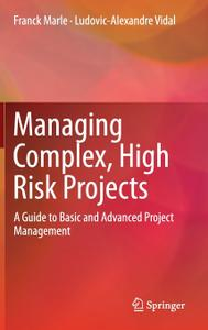 Managing Complex, High Risk Projects: A Guide to Basic and Advanced Project Management (Repost)