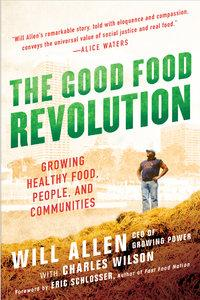 The Good Food Revolution Growing Healthy Food, People, and Communities