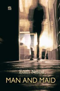 «Man and Maid» by Edith Nesbit