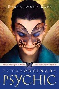 Extraordinary Psychic: Proven Techniques to Master Your Natural Psychic Abilities (Repost)