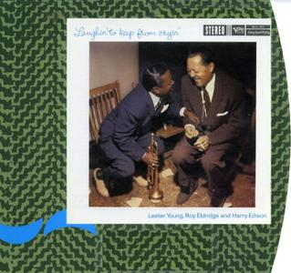 Lester Young, Roy Eldridge and Harry Edison - Laughin' To Keep From Cryin' (1958) [Reissue 2000]