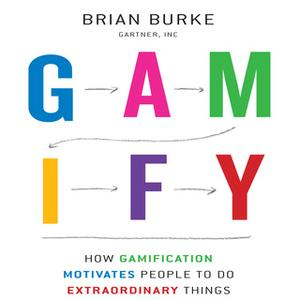 «Gamify: How Gamification Motivates People to Do Extraordinary Things» by Brian Burke