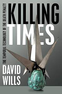 Killing Times: The Temporal Technology of the Death Penalty