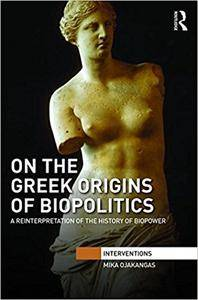On the Greek Origins of Biopolitics: A Reinterpretation of the History of Biopower