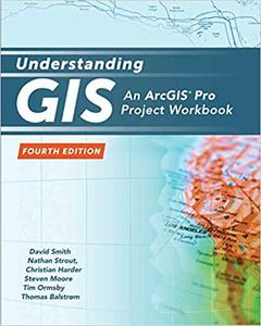 Understanding GIS: An ArcGIS Pro Project Workbook Fourth Edition