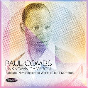 Paul Combs - Unknown Dameron: Rare and Never Recorded Works of Tadd Dameron (2019)