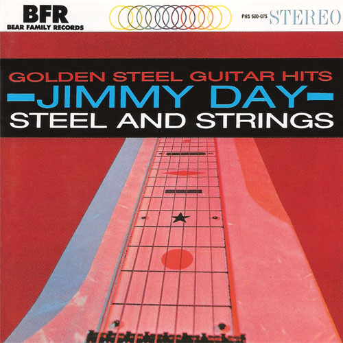 Jimmy Day - Golden Steel Guitar Hits/Steel & Strings (1962/1963) {1992 Bear Family}