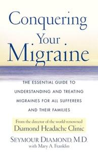 «Conquering Your Migraine: The Essential Guide to Understanding and Treating» by Seymour Diamond