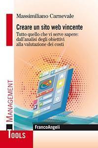Creare un sito web vincente: Tutto quello che vi serve sapere: dall'analisi degli obiettivi alla valutazione dei costi