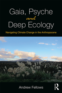 Gaia, Psyche and Deep Ecology : Navigating Climate Change in the Anthropocene
