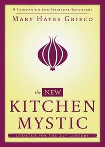 «The New Kitchen Mystic: A Companion for Spiritual Explorers» by Mary Hayes Grieco
