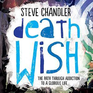 Death Wish: The Path Through Addiction to a Glorious Life [Audiobook]