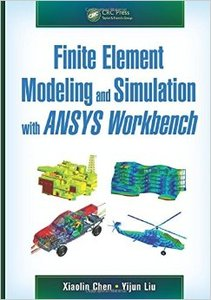 Finite Element Modeling and Simulation with ANSYS Workbench (repost)