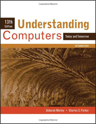 Understanding Computers: Today and Tomorrow, Introductory (13th Edition)