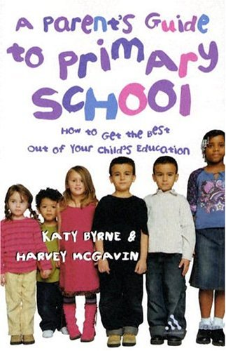 Parent's Guide to Primary School: How to Get the Best Out of Your Child's Education (Repost)