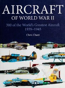 Aircraft of World War II: 300 of the World's Greatest Aircraft 1939-1945