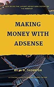 Making Money with Adsense: A Concise Guide to Making Money Online