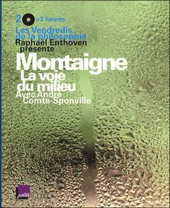 """Raphaël Enthoven, """"Montaigne : La voie du milieu"""""""