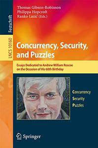 Concurrency, Security, and Puzzles: Essays Dedicated to Andrew William Roscoe on the Occasion of His 60th Birthday (Repost)