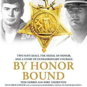 By Honor Bound: Two Navy SEALs, the Medal of Honor, and a Story of Extraordinary Courage [Audiobook]