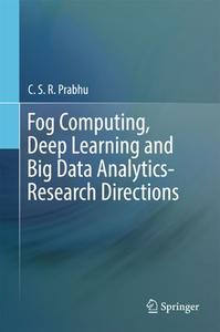 Fog Computing, Deep Learning and Big Data Analytics-Research Directions (Repost)