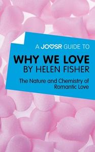 «A Joosr Guide to... Why We Love by Helen Fisher» by Joosr