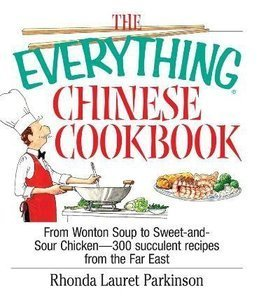 The Everything Chinese Cookbook: From Wonton Soup to Sweet and Sour Chicken-300 Succulent Recipes from the Far East (repost)
