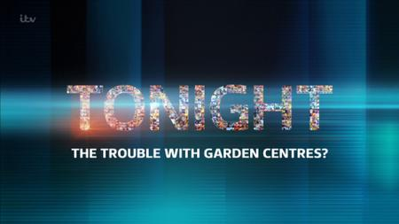ITV - Tonight: The Trouble With Garden Centres? (2019)