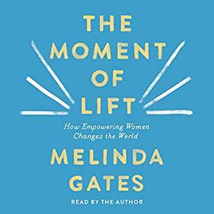 The Moment of Lift: How Empowering Women Changes the World [Audiobook]