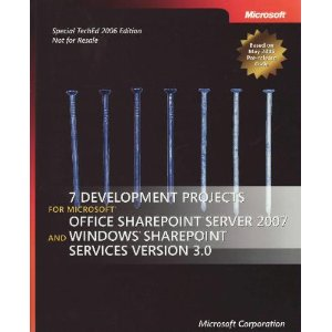 7 Development Projects for Microsoft Office Sharepoint Server 2007 and Windows Sharepoint Services Version 3.0