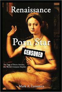 Renaissance Porn Star: The Saga of Pietro Aretino, The World's Greatest Hustler