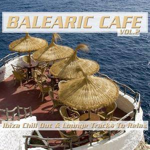 VA - Balearic Cafe Vol.2, Ibiza Chill Out And Lounge Tracks To Relax (2018)