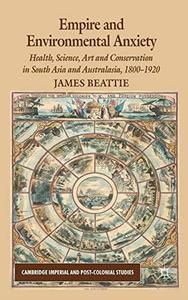 Empire and Environmental Anxiety: Health, Science, Art and Conservation in South Asia and Australasia, 1800-1920