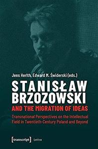 Stanisław Brzozowski and the Migration of Ideas by by Edward Swiderski (Editor), Jens Herlth (Editor)