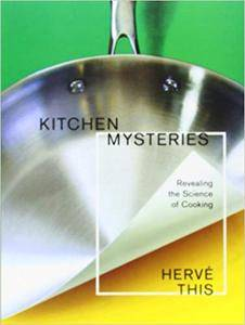 Kitchen Mysteries: Revealing the Science of Cooking (Arts & Traditions of the Table: Perspectives on Culinary History) (Repost)